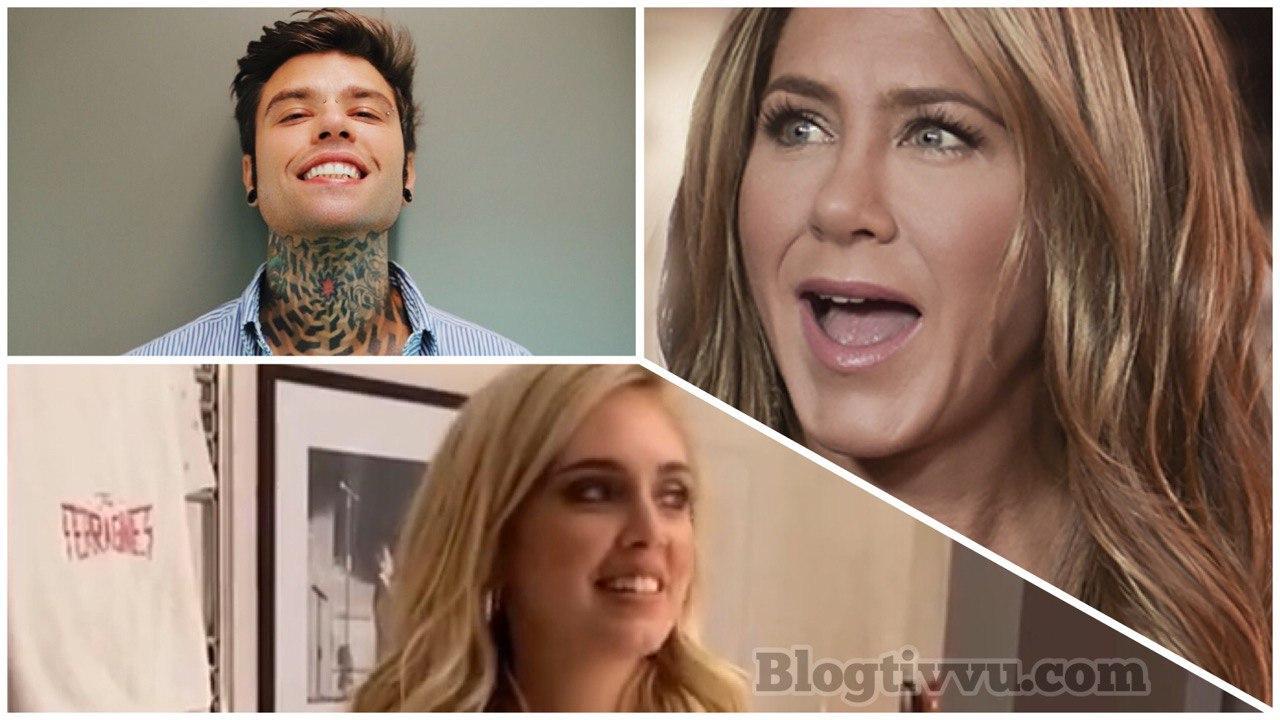 Fedez, Jennifer Aniston e Chiara Ferragni