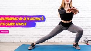 Allenamento ad alta intensità per gambe toniche