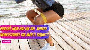 Perchè non hai un bel sedere nonostante fai molti squat_