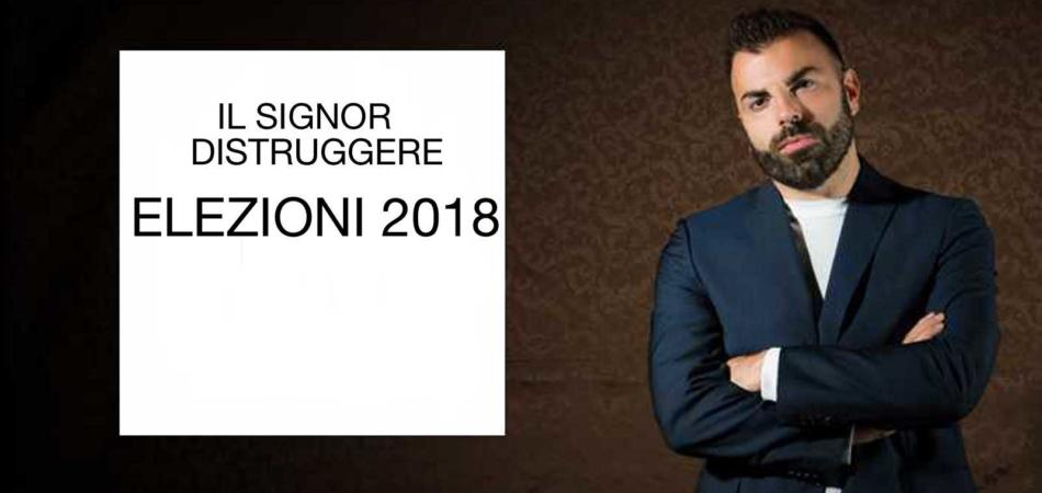 IL SIGNOR DISTRUGGERE ELEZIONI 2018