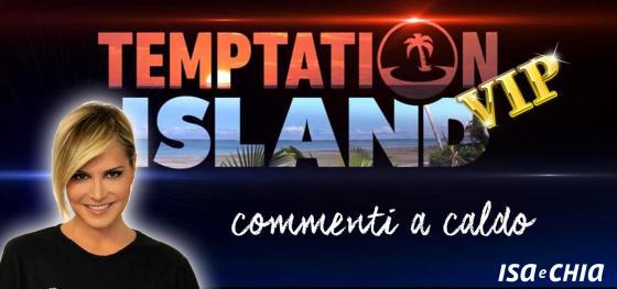 Temptation Island Vip commenti a caldo