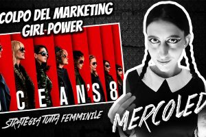 ocean's 8 - Il Potere del Marketing Girl Power | #MercoledìCinema
