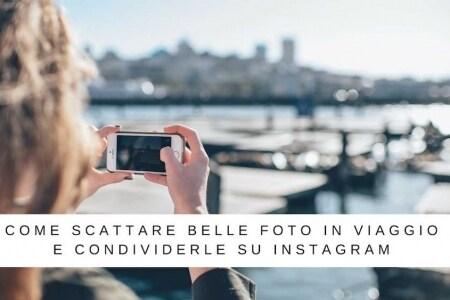 come fare belle foto in viaggio instagram