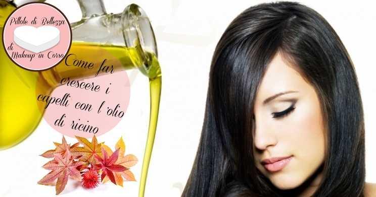 Come far crescere i capelli con l'olio di ricino