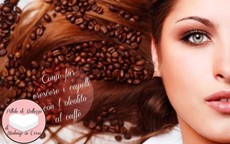 Come far crescere i capelli con l'oleolito al caffè