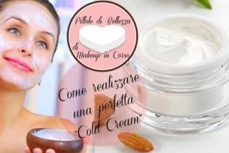 """Come realizzare una perfetta """"Cold Cream"""""""